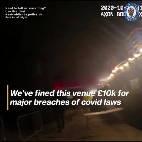 Video grab from police shutting down an event at Lab 11 in Birmingham, after it tried to pass off an event in a specially constructed marquee as an outdoor event. The venue owner was fined ?10,000. See SWNS story SWMDfine. West Midlands Police have given out a ?10,000 fine to a venue in the West Midlands after it tried to pass off an event in a specially constructed marquee as an outdoor event. The police called to Lab 11 on Saturday night following concerns that different households were mixing ? which is currently banned as Birmingham?s covid alert level is currently at ?high?.A huge marquee had been set up, with 100 to 120 people inside it at the venue in Trent Street, Digbeth.