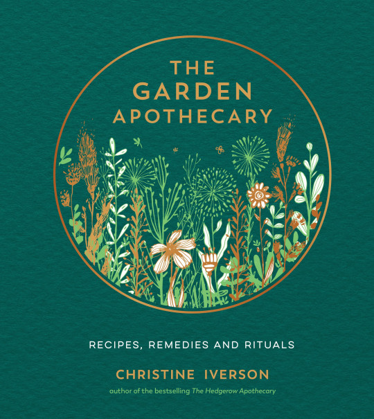 The Garden Apothecary: Recipes, Remedies and Rituals by Christine Iverson